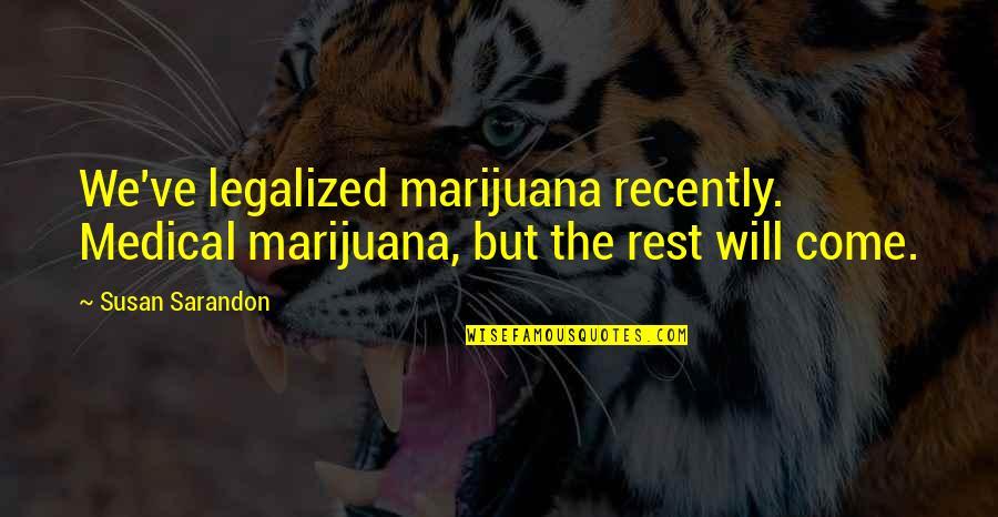 Weed Smoking Quotes By Susan Sarandon: We've legalized marijuana recently. Medical marijuana, but the