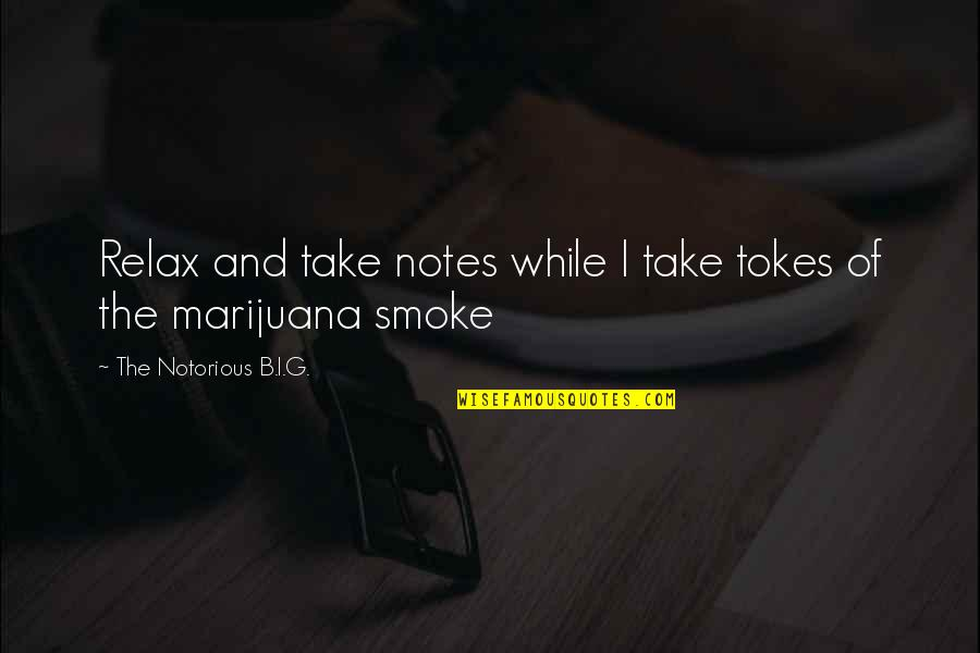 Weed Smoking Quotes By The Notorious B.I.G.: Relax and take notes while I take tokes