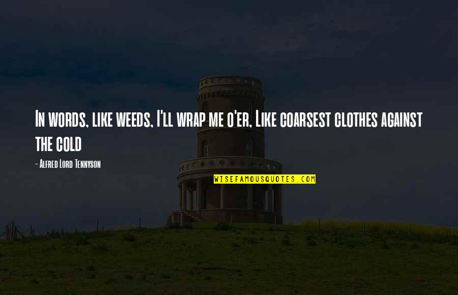 Weeds Quotes By Alfred Lord Tennyson: In words, like weeds, I'll wrap me o'er,