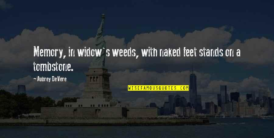 Weeds Quotes By Aubrey De Vere: Memory, in widow's weeds, with naked feet stands