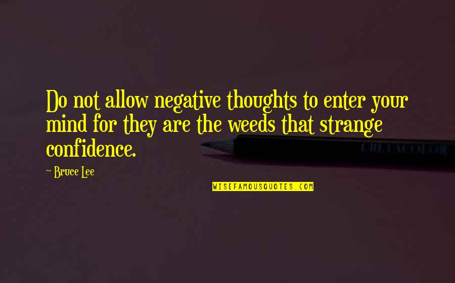 Weeds Quotes By Bruce Lee: Do not allow negative thoughts to enter your