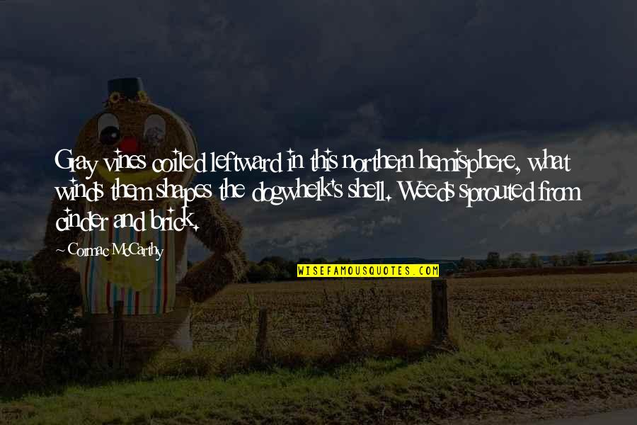 Weeds Quotes By Cormac McCarthy: Gray vines coiled leftward in this northern hemisphere,