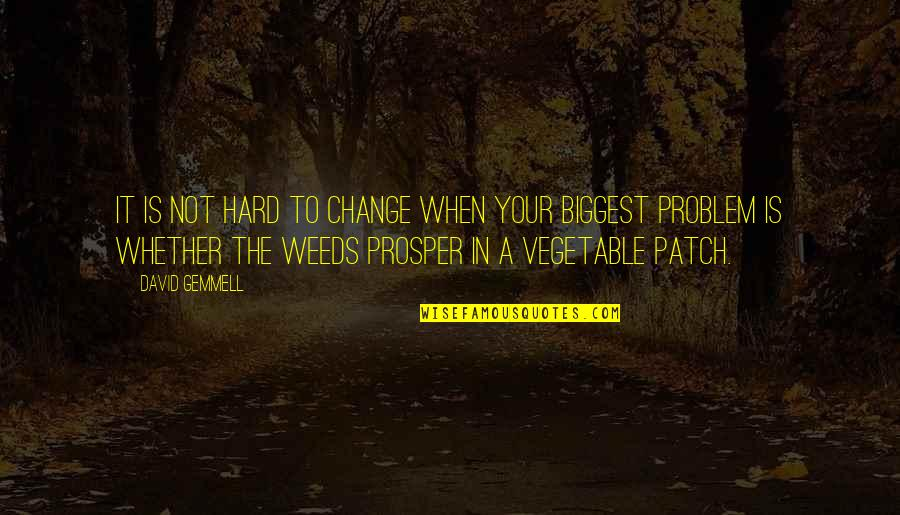 Weeds Quotes By David Gemmell: It is not hard to change when your