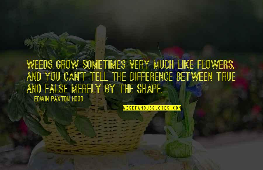 Weeds Quotes By Edwin Paxton Hood: Weeds grow sometimes very much like flowers, and