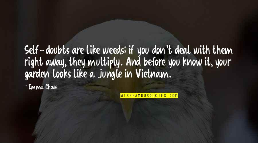 Weeds Quotes By Emma Chase: Self-doubts are like weeds; if you don't deal