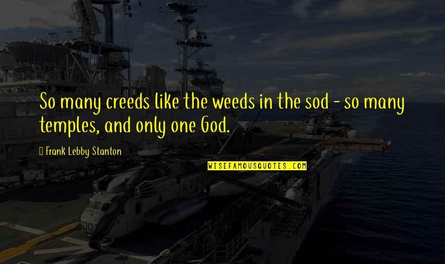 Weeds Quotes By Frank Lebby Stanton: So many creeds like the weeds in the