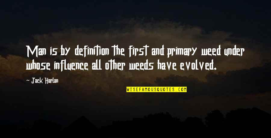 Weeds Quotes By Jack Harlan: Man is by definition the first and primary