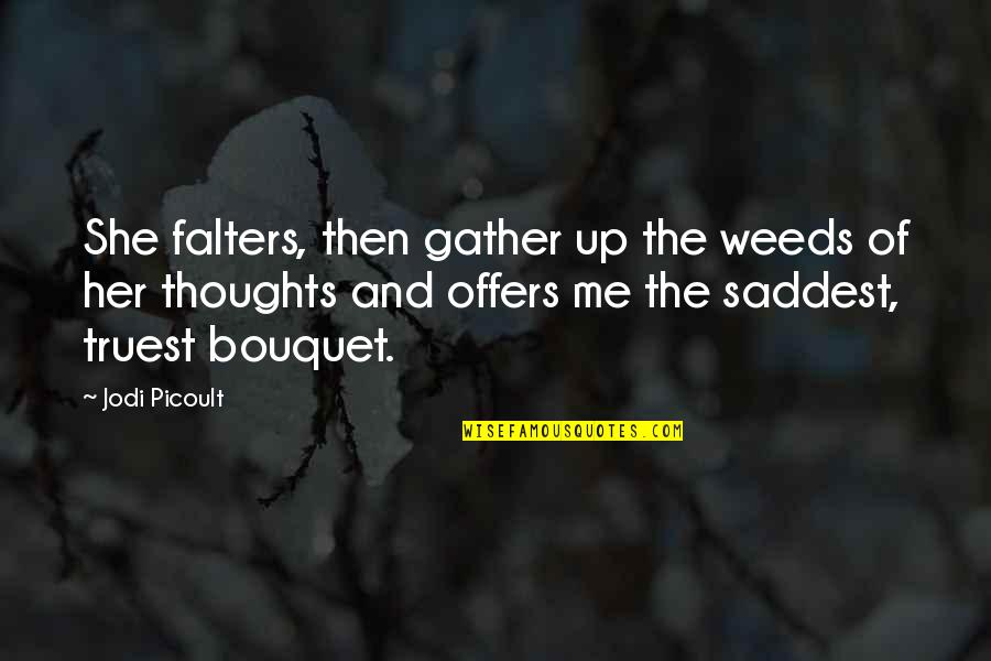 Weeds Quotes By Jodi Picoult: She falters, then gather up the weeds of