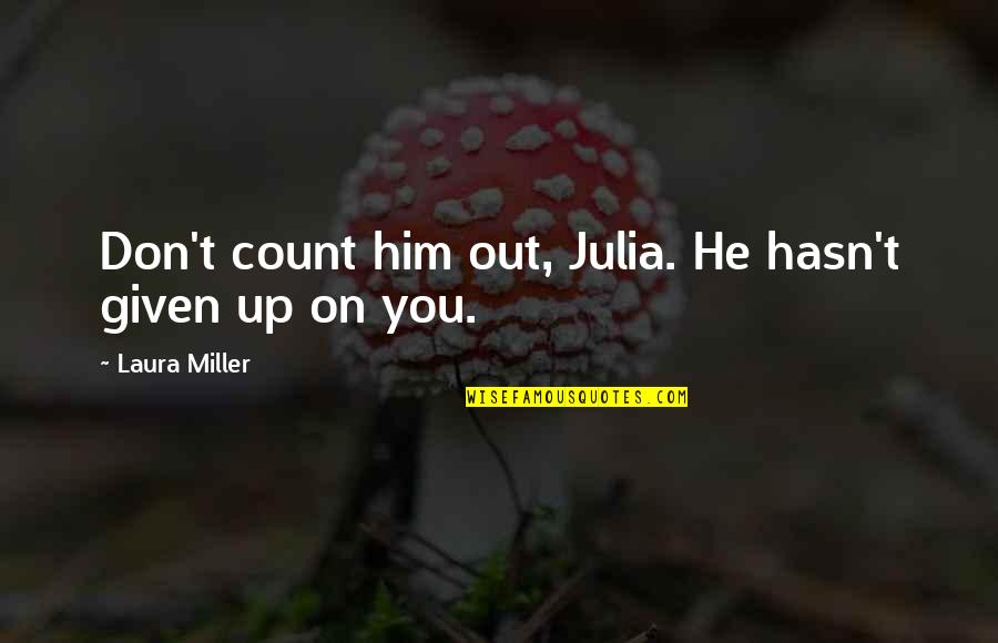 Weeds Quotes By Laura Miller: Don't count him out, Julia. He hasn't given