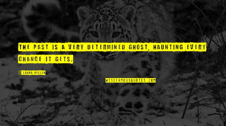 Weeds Quotes By Laura Miller: The past is a very determined ghost, haunting
