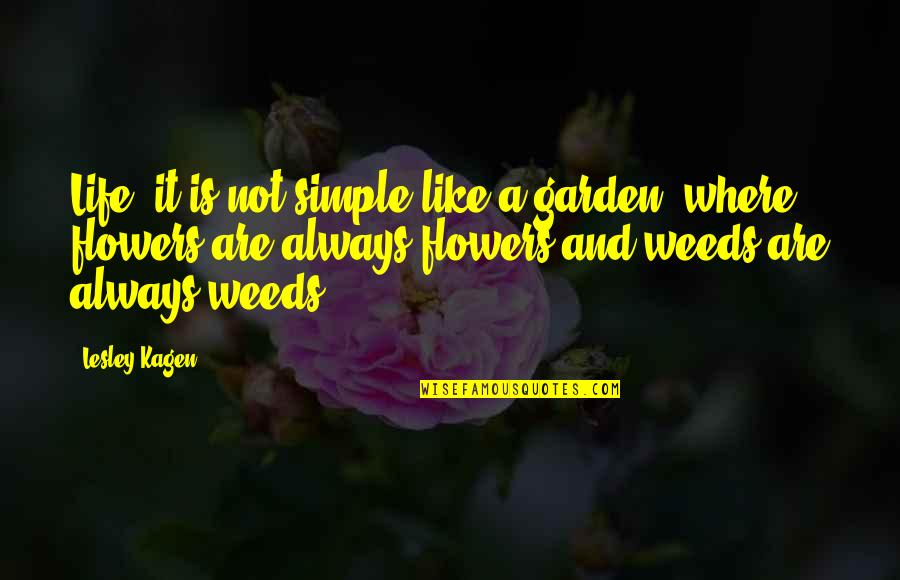 Weeds Quotes By Lesley Kagen: Life, it is not simple like a garden,
