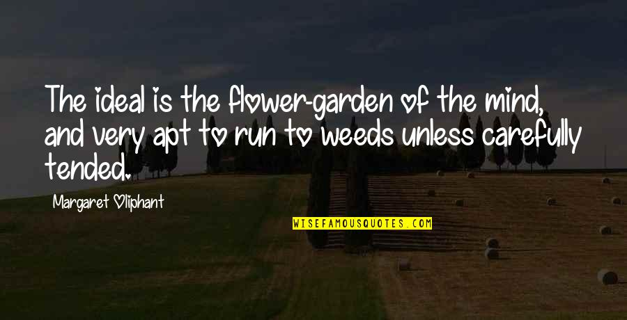 Weeds Quotes By Margaret Oliphant: The ideal is the flower-garden of the mind,
