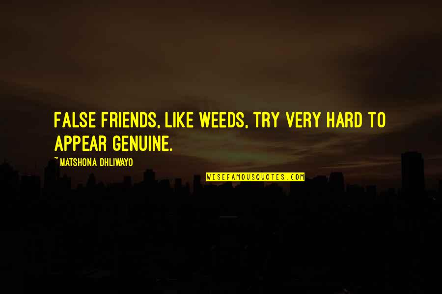 Weeds Quotes By Matshona Dhliwayo: False friends, like weeds, try very hard to
