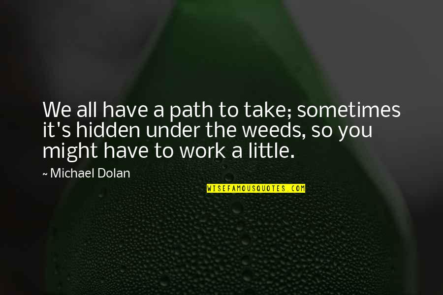 Weeds Quotes By Michael Dolan: We all have a path to take; sometimes