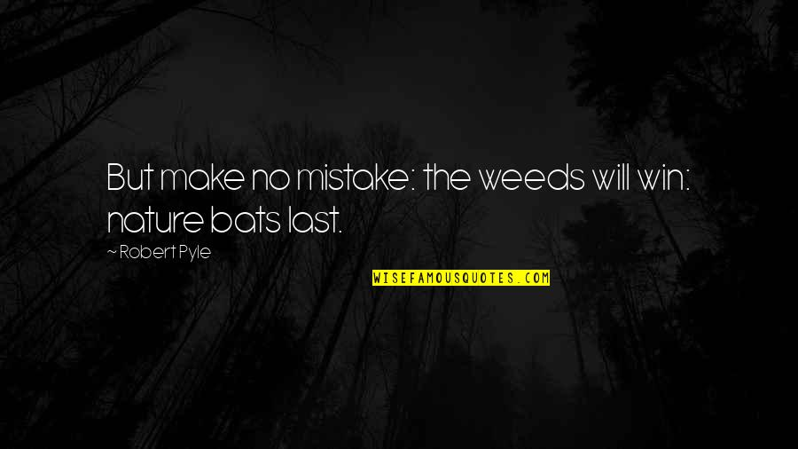 Weeds Quotes By Robert Pyle: But make no mistake: the weeds will win: