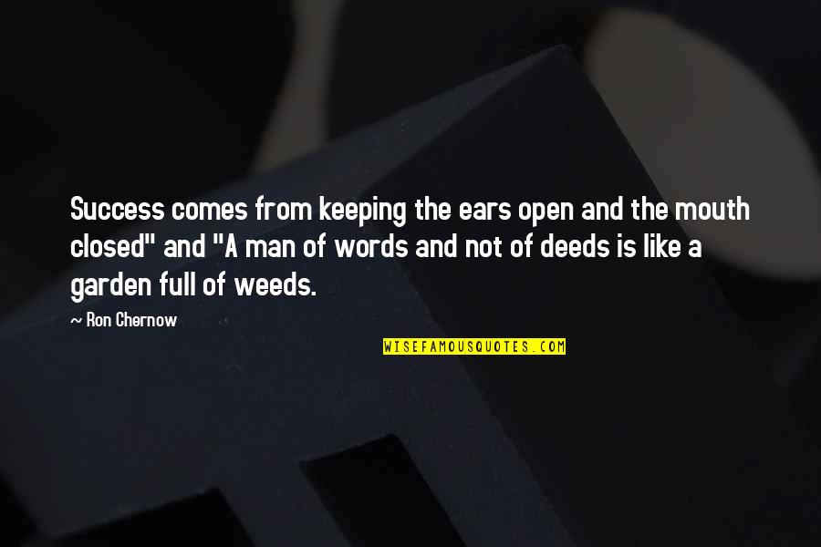 Weeds Quotes By Ron Chernow: Success comes from keeping the ears open and