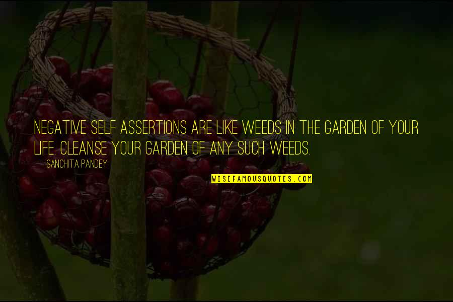 Weeds Quotes By Sanchita Pandey: Negative self assertions are like weeds in the