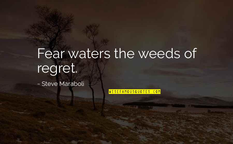 Weeds Quotes By Steve Maraboli: Fear waters the weeds of regret.
