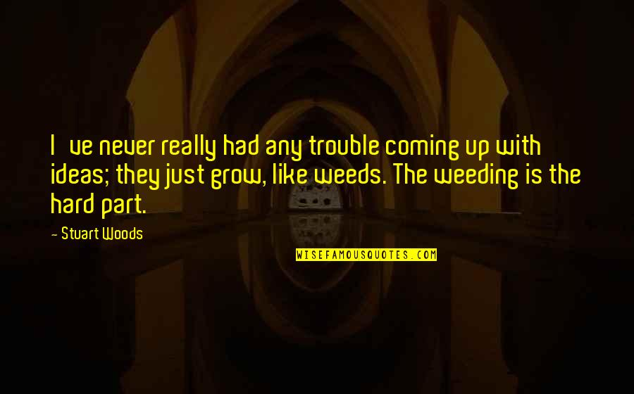 Weeds Quotes By Stuart Woods: I've never really had any trouble coming up