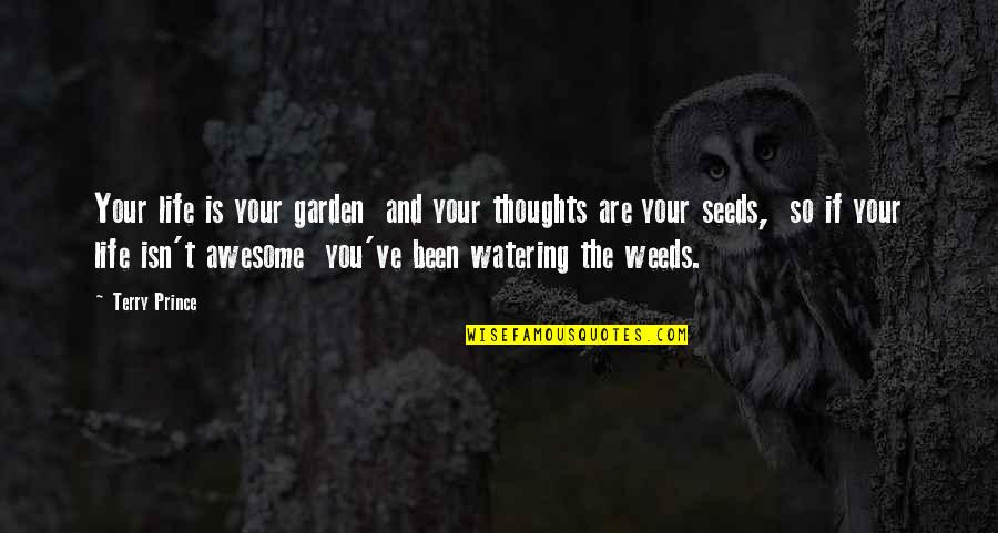 Weeds Quotes By Terry Prince: Your life is your garden and your thoughts