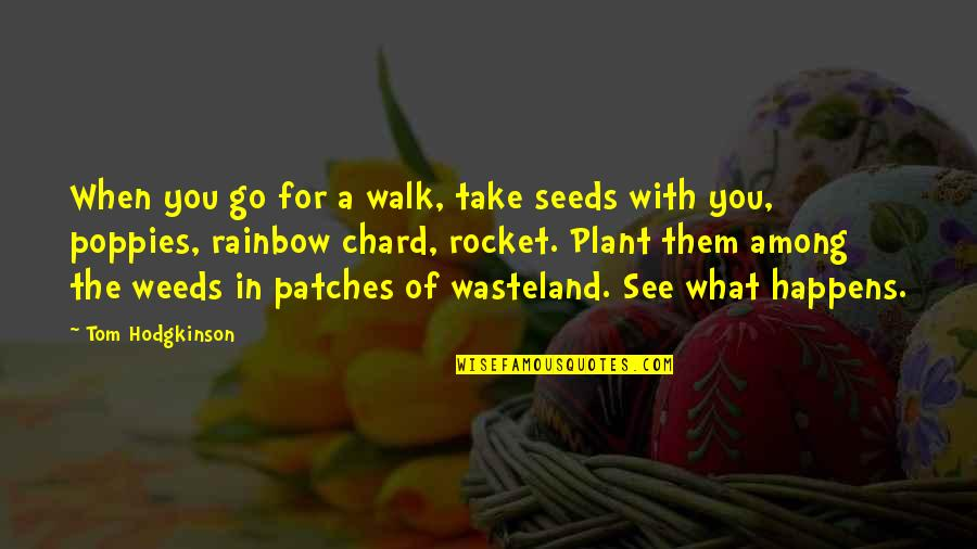 Weeds Quotes By Tom Hodgkinson: When you go for a walk, take seeds