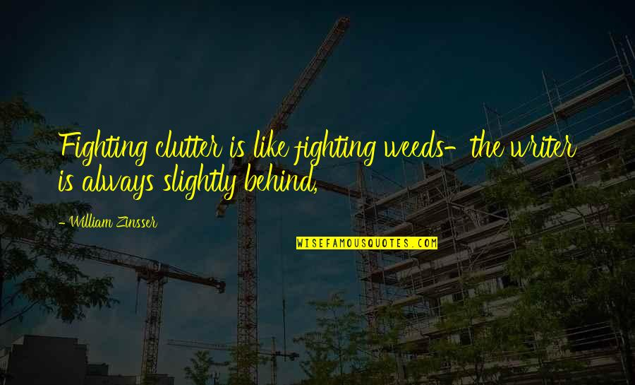 Weeds Quotes By William Zinsser: Fighting clutter is like fighting weeds-the writer is