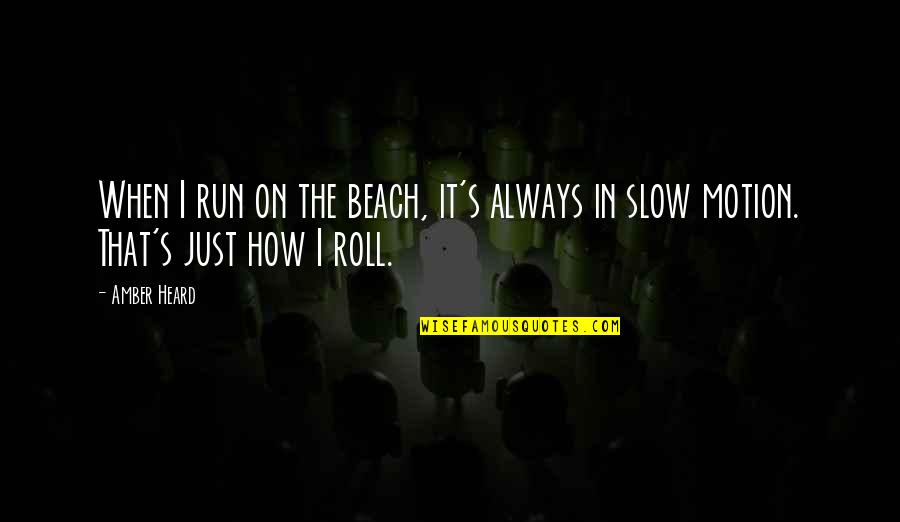Weeekend Quotes By Amber Heard: When I run on the beach, it's always