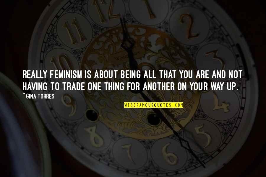 Weeekend Quotes By Gina Torres: Really feminism is about being all that you