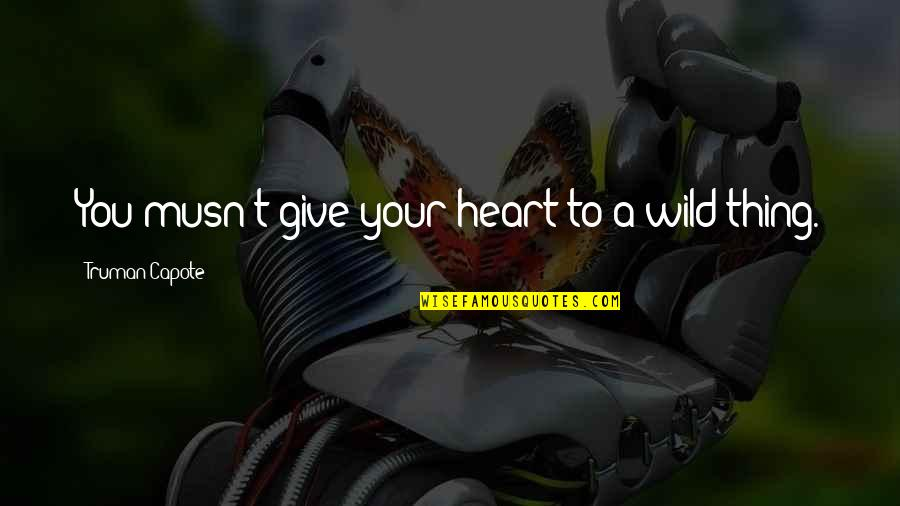 Weeekend Quotes By Truman Capote: You musn't give your heart to a wild
