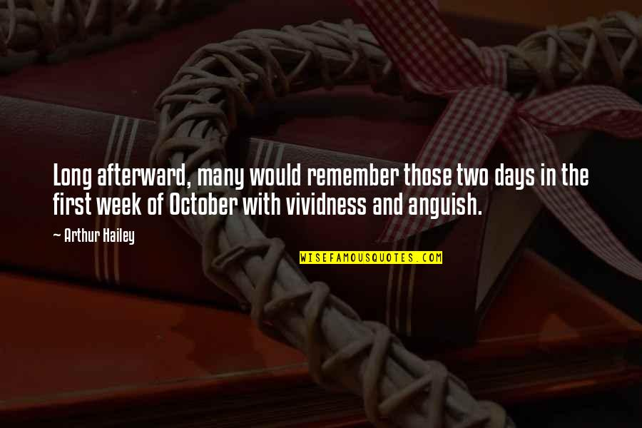 Week Long Quotes By Arthur Hailey: Long afterward, many would remember those two days