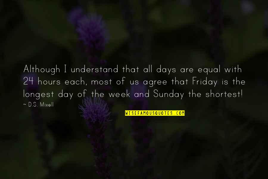Week Long Quotes By D.S. Mixell: Although I understand that all days are equal
