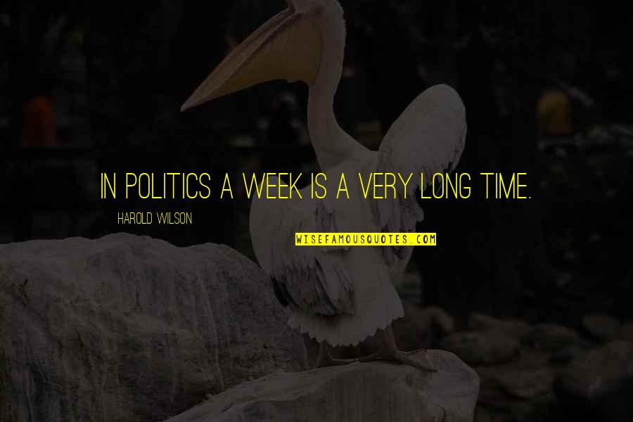 Week Long Quotes By Harold Wilson: In politics a week is a very long