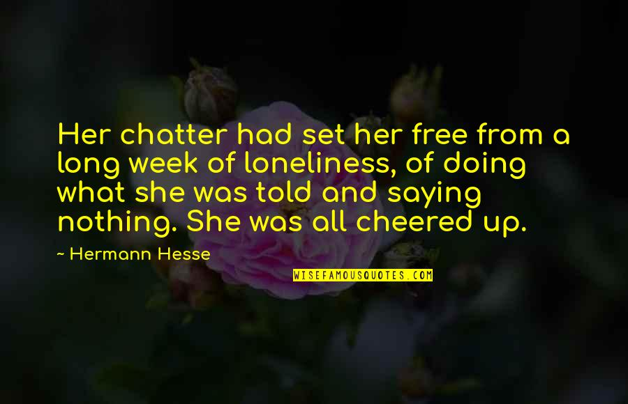 Week Long Quotes By Hermann Hesse: Her chatter had set her free from a