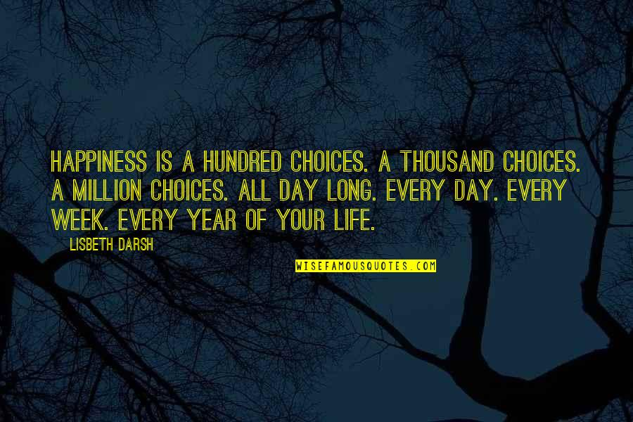 Week Long Quotes By Lisbeth Darsh: Happiness is a hundred choices. A thousand choices.