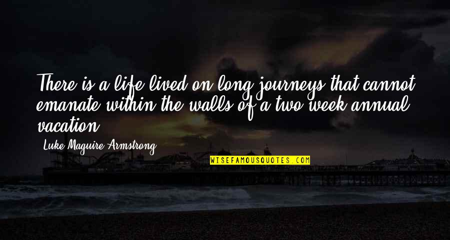Week Long Quotes By Luke Maguire Armstrong: There is a life lived on long journeys