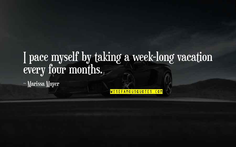 Week Long Quotes By Marissa Mayer: I pace myself by taking a week-long vacation