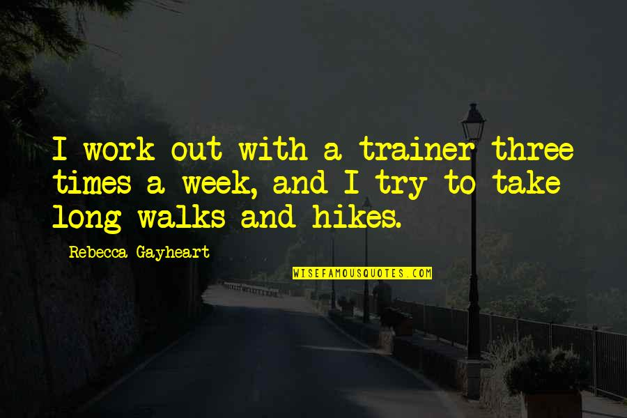 Week Long Quotes By Rebecca Gayheart: I work out with a trainer three times