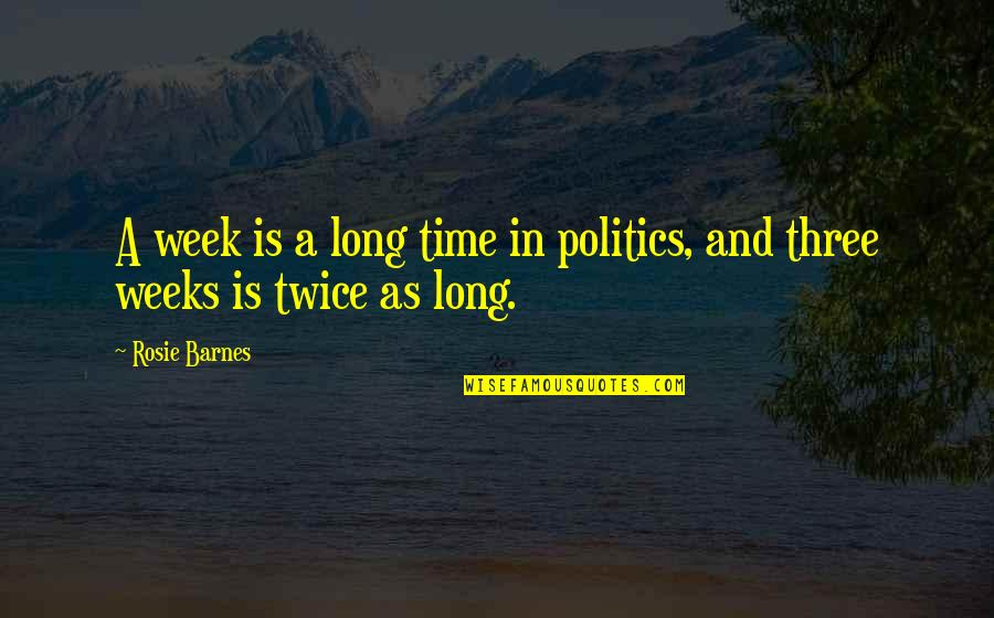 Week Long Quotes By Rosie Barnes: A week is a long time in politics,