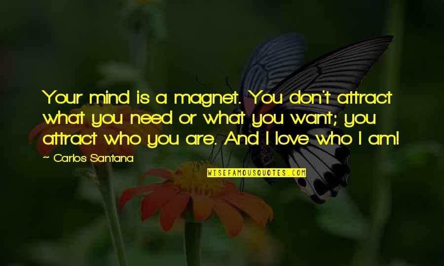 Weekend At Barney's Quotes By Carlos Santana: Your mind is a magnet. You don't attract