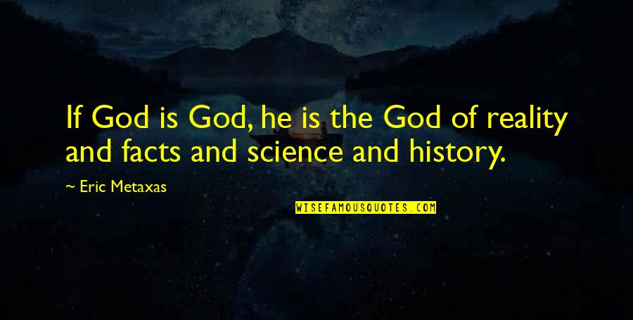 Weekend At Barney's Quotes By Eric Metaxas: If God is God, he is the God