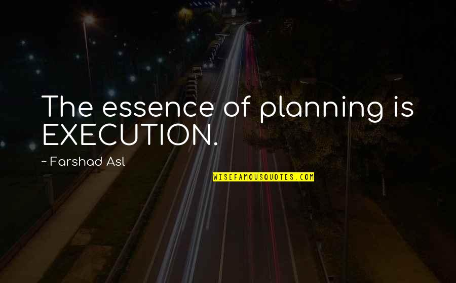 Weekend At Barney's Quotes By Farshad Asl: The essence of planning is EXECUTION.