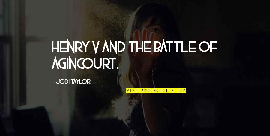 Weekend At Barney's Quotes By Jodi Taylor: Henry V and the Battle of Agincourt.