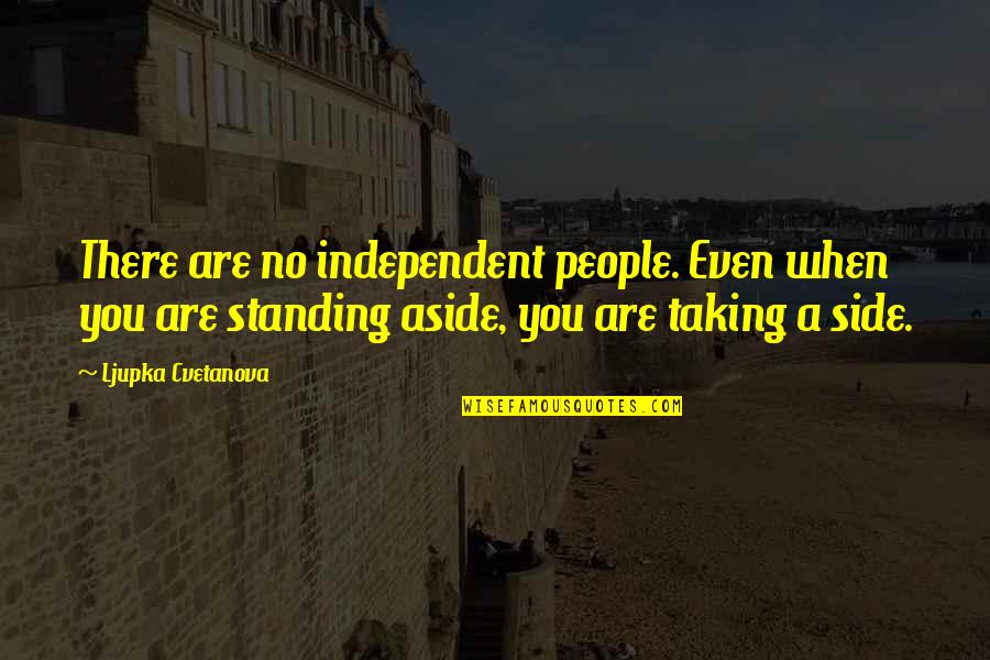 Weekend At Barney's Quotes By Ljupka Cvetanova: There are no independent people. Even when you