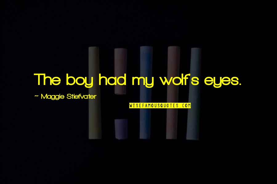 Weekend At Barney's Quotes By Maggie Stiefvater: The boy had my wolf's eyes.