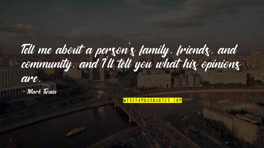 Weekend At Barney's Quotes By Mark Twain: Tell me about a person's family, friends, and