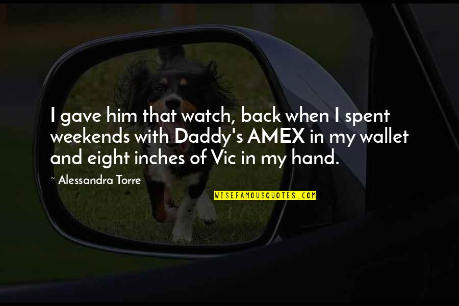 Weekends Quotes By Alessandra Torre: I gave him that watch, back when I