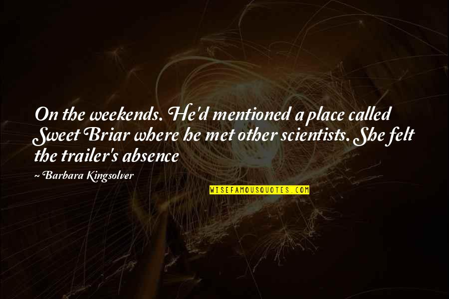 Weekends Quotes By Barbara Kingsolver: On the weekends. He'd mentioned a place called