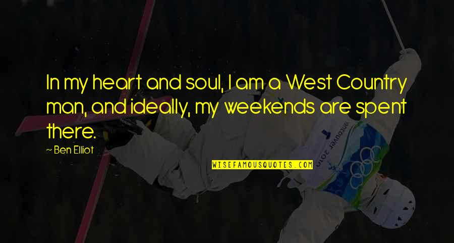 Weekends Quotes By Ben Elliot: In my heart and soul, I am a