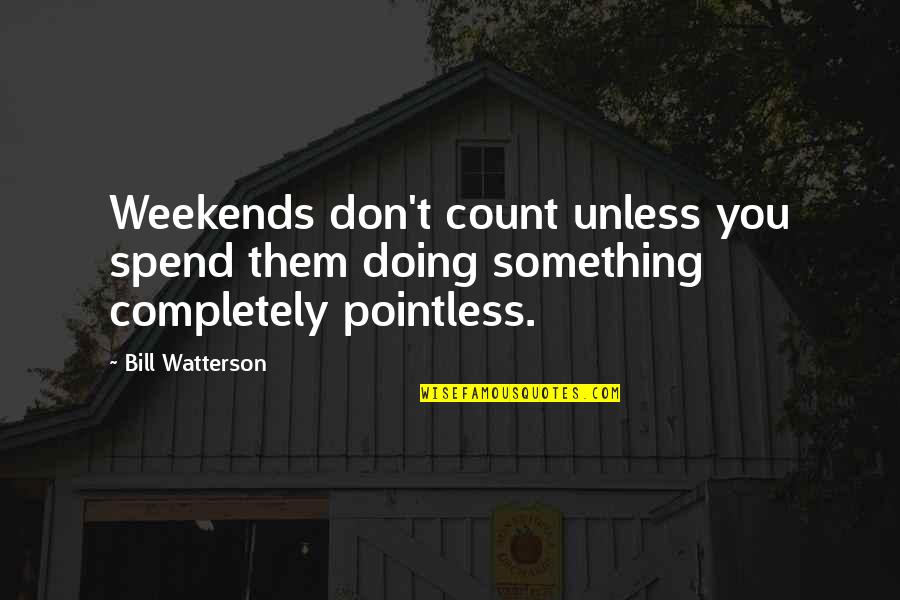 Weekends Quotes By Bill Watterson: Weekends don't count unless you spend them doing