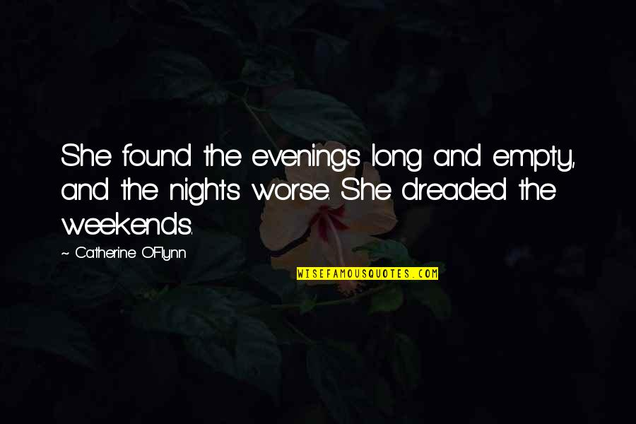 Weekends Quotes By Catherine O'Flynn: She found the evenings long and empty, and